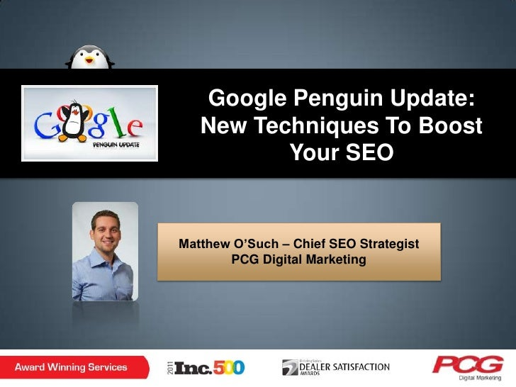 "Google Penguin Update:   New Techniques To Boost          Your SEOMatthew O""Such – Chief SEO Strategist       PCG Digital ..."