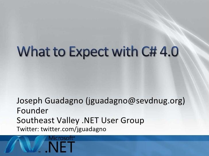 Joseph Guadagno (jguadagno@sevdnug.org) Founder Southeast Valley .NET User Group Twitter: twitter.com/jguadagno