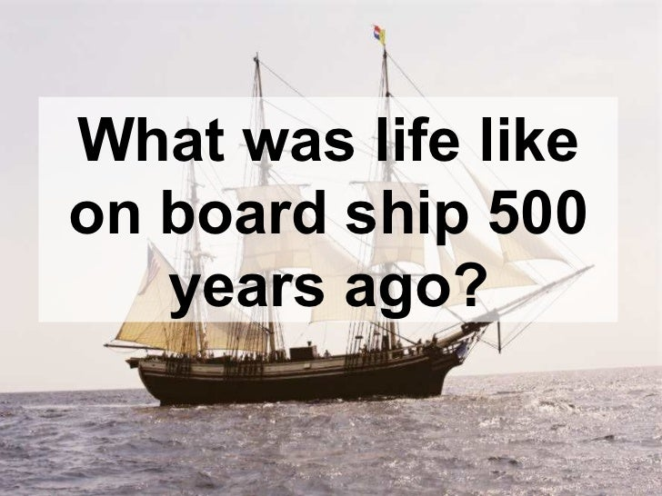 What was life like on board ship 500 years ago?