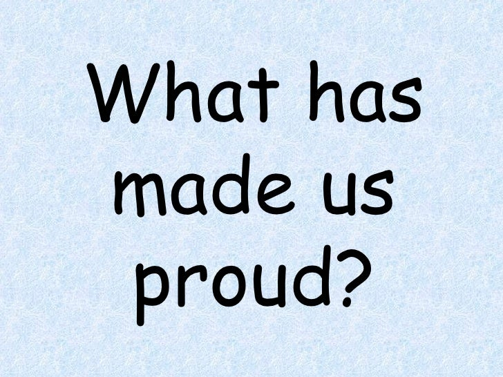 What has made us proud?