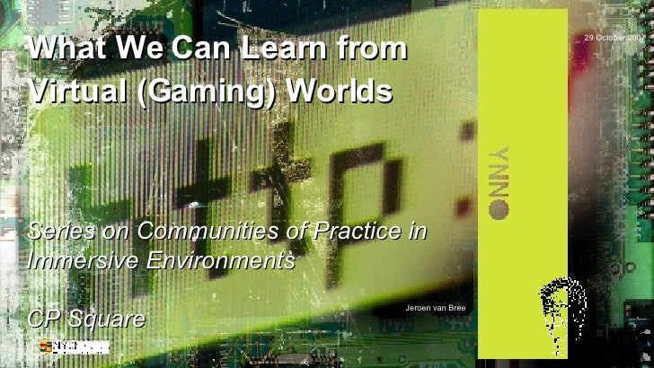 What We Can Learn From Virtual Gaming Worlds, Cp Square, 29 October 2007