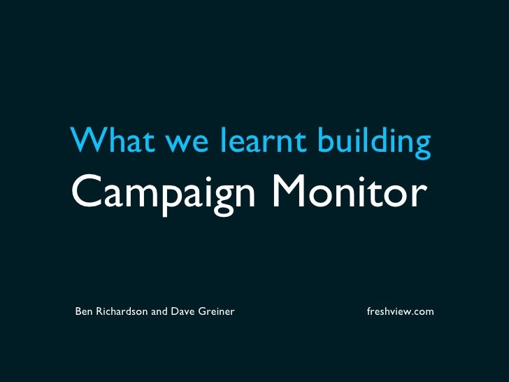 What we learned building Campaign Monitor