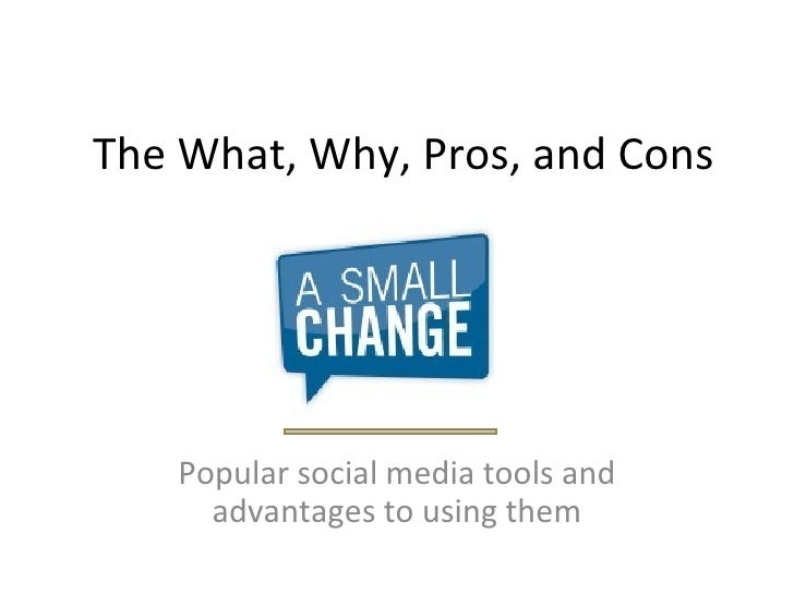 The What, Why, Pros, and Cons Popular social media tools and advantages to using them
