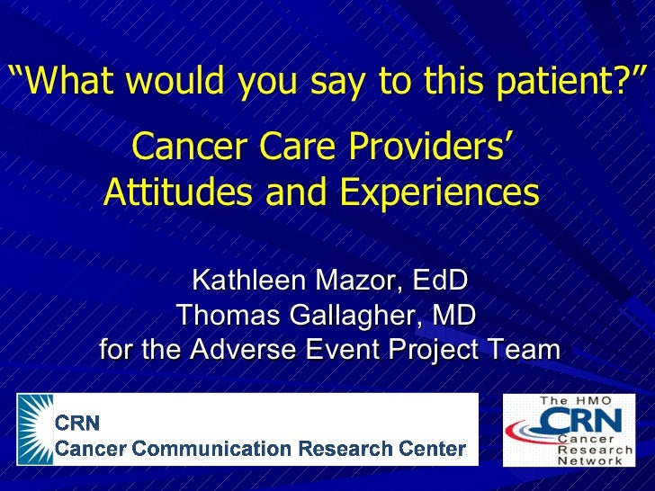 """What would you say to this patient?""      Cancer Care Providers'     Attitudes and Experiences             Kathleen Mazor..."