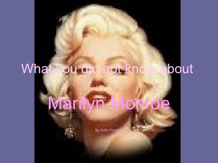 What you did not know about   Marilyn Monroe By Sofie Persson