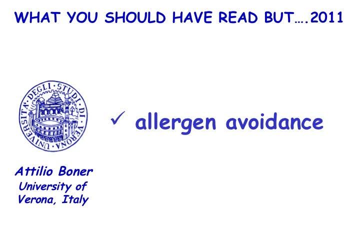 WHAT YOU SHOULD HAVE READ BUT….2011 <ul><li>allergen avoidance </li></ul>University of Verona, Italy Attilio Boner