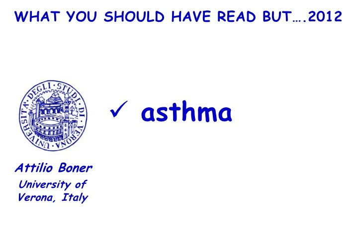 WHAT YOU SHOULD HAVE READ BUT….2012                 asthmaAttilio BonerUniversity ofVerona, Italy
