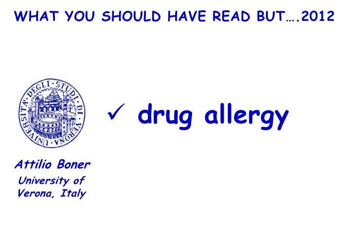 WHAT YOU SHOULD HAVE READ BUT….2012                 drug allergyAttilio BonerUniversity ofVerona, Italy