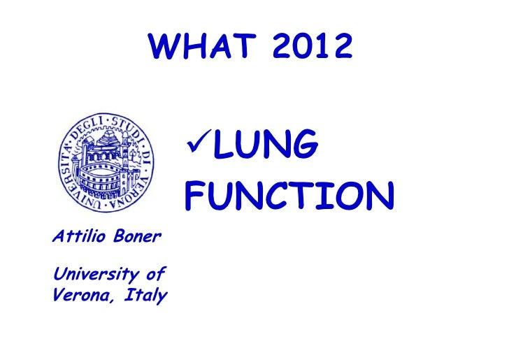 WHAT 2012                LUNG                FUNCTIONAttilio BonerUniversity ofVerona, Italy