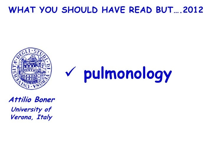 WHAT YOU SHOULD HAVE READ BUT….2012                 pulmonologyAttilio BonerUniversity ofVerona, Italy