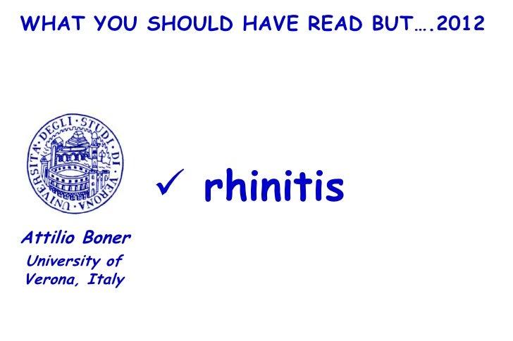 WHAT YOU SHOULD HAVE READ BUT….2012                 rhinitisAttilio BonerUniversity ofVerona, Italy