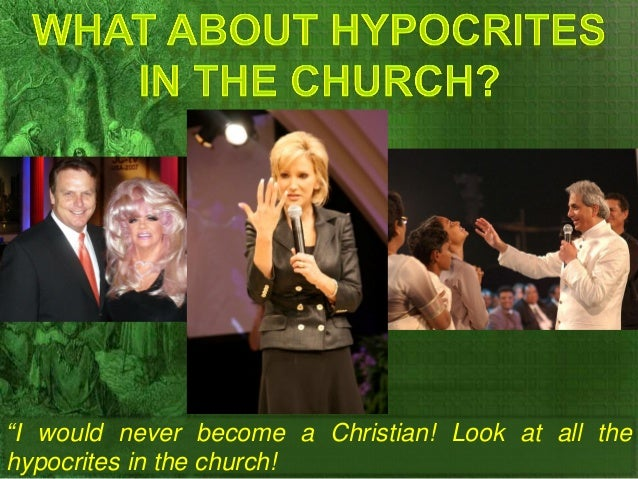 """I would never become a Christian! Look at all the hypocrites in the church!"