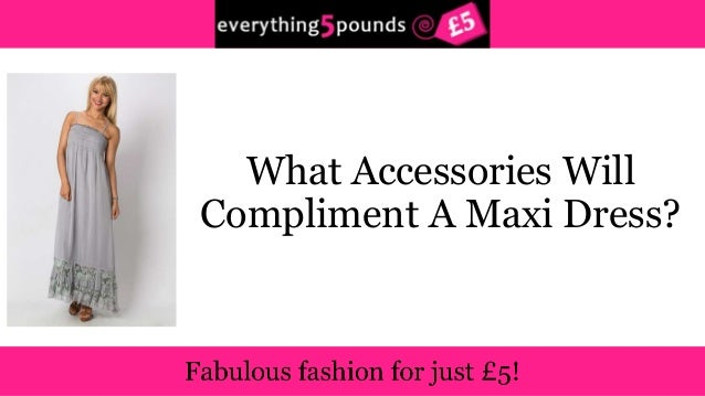 What Accessories Will  Compliment A Maxi Dress?