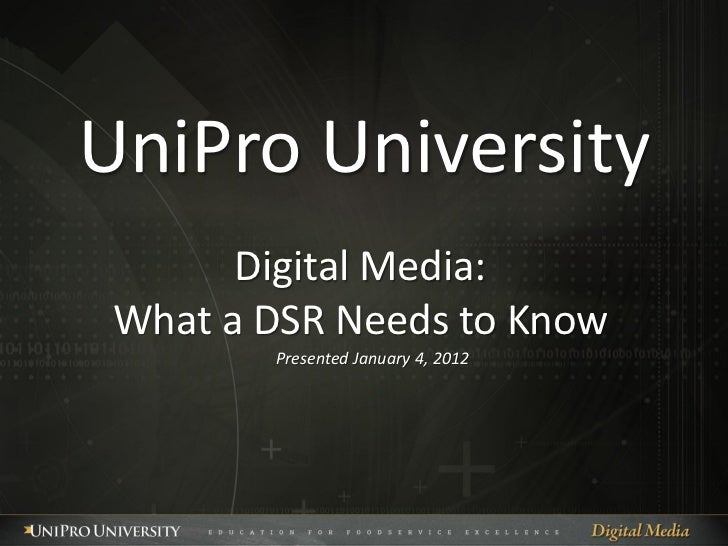 UniPro University       Digital Media: What a DSR Needs to Know        Presented January 4, 2012