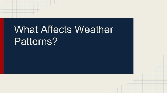 What Affects Weather Patterns?