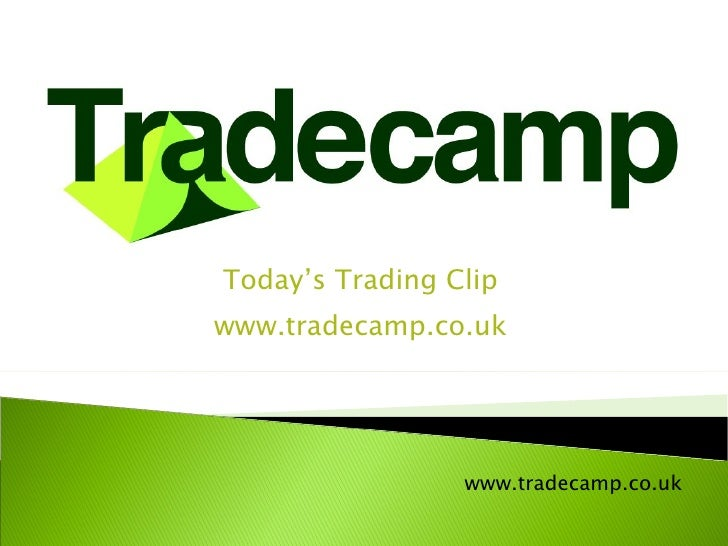 Today's Trading Clip www.tradecamp.co.uk