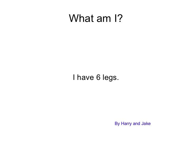 What am I? I have 6 legs. By Harry and Jake