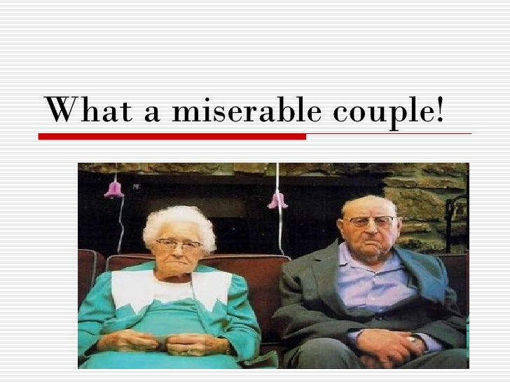 What a miserable couple!