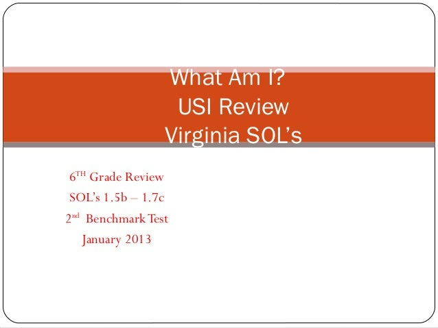 What Am I?                  USI Review                 Virginia SOL's 6TH Grade Review SOL's 1.5b – 1.7c2nd Benchmark Test...