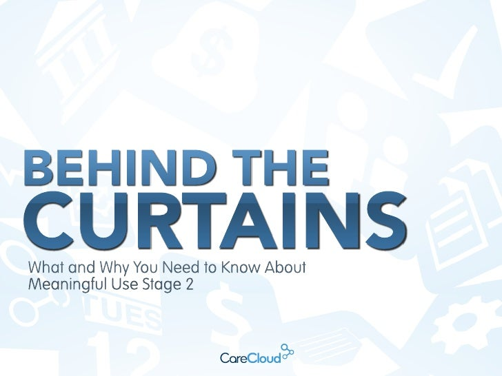 Behind the Curtains: What and why you need to know about meaningful use stage 2