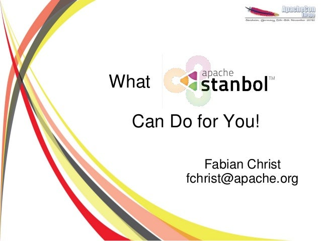 What  Can Do for You!           Fabian Christ        fchrist@apache.org