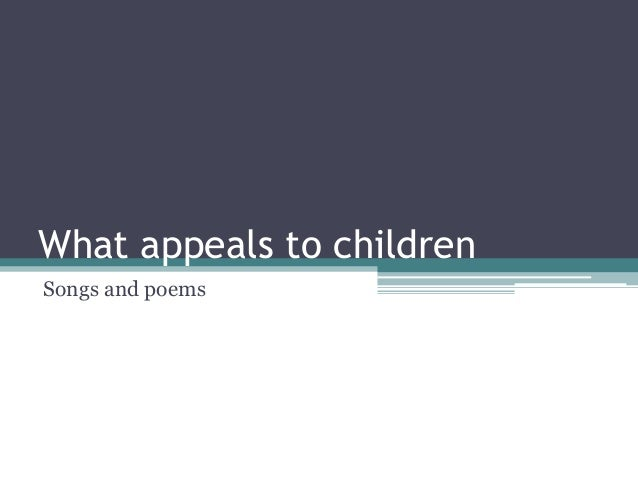 What appeals to childrenSongs and poems