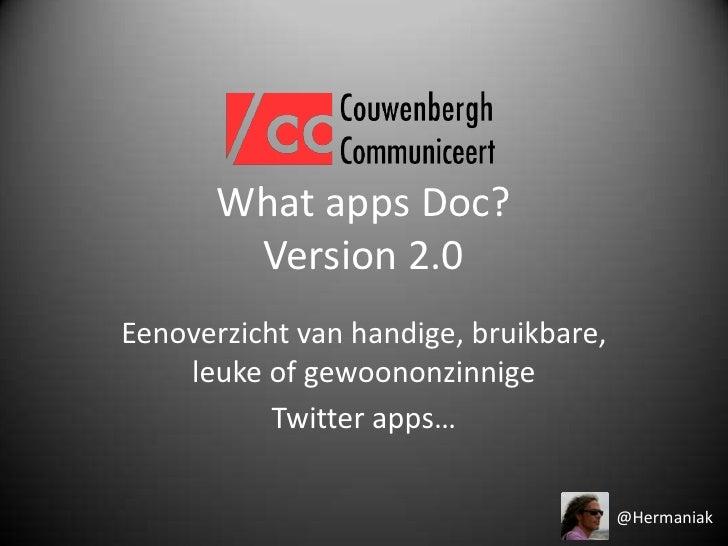 What apps Doc?Version 2.0<br />Eenoverzicht van handige, bruikbare, leuke of gewoononzinnige<br />Twitter apps…<br />@Herm...