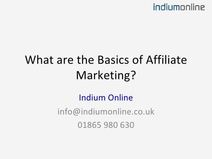 What are the Basics of Affiliate Marketing? Indium Online [email_address] 01865 980 630