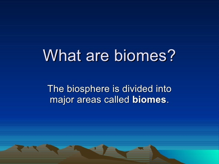 What are biomes? The biosphere is divided into major areas called  biomes .