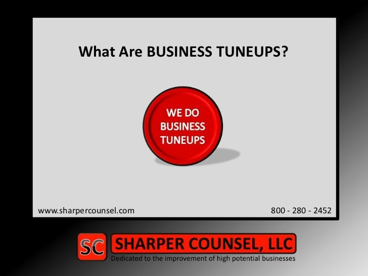What Are BUSINESS TUNEUPS?<br />www.sharpercounsel.com                                         800 - 280 - 2452<br />