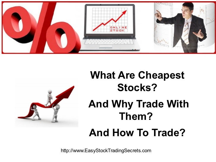 What Are Cheapest Stocks? And Why Trade With Them? And How To Trade? http://www.EasyStockTradingSecrets.com