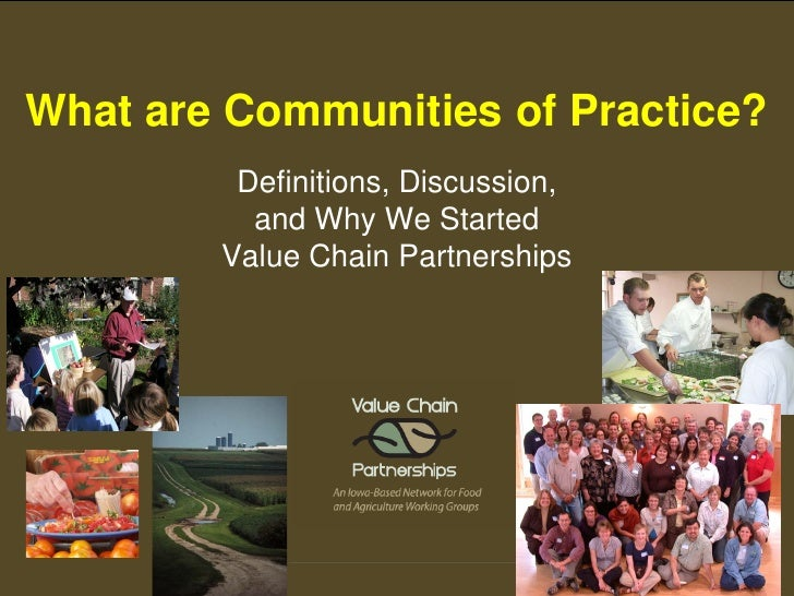 What are Communities of Practice?          Definitions, Discussion,           and Why We Started         Value Chain Partn...