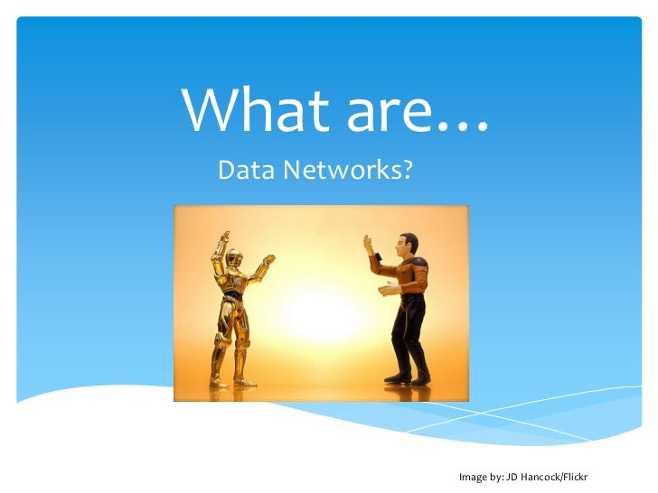 What are… Data Networks?                  Image by: JD Hancock/Flickr
