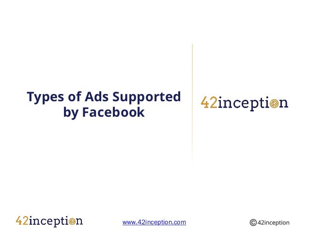 Types of Ads Supported     by Facebook             www.42inception.com