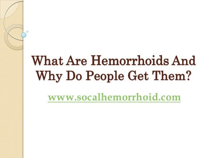 What Are Hemorrhoids AndWhy Do People Get Them?  www.socalhemorrhoid.com
