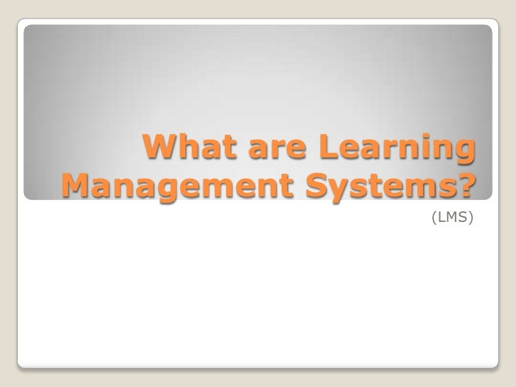 What are Learning Management Systems?                  (LMS)