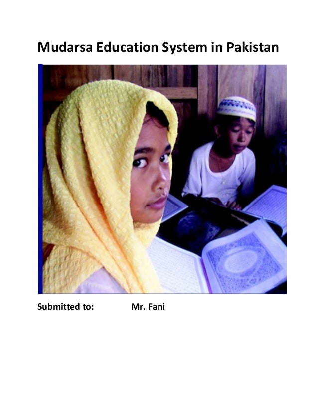 Mudarsa Education System in PakistanSubmitted to: Mr. Fani