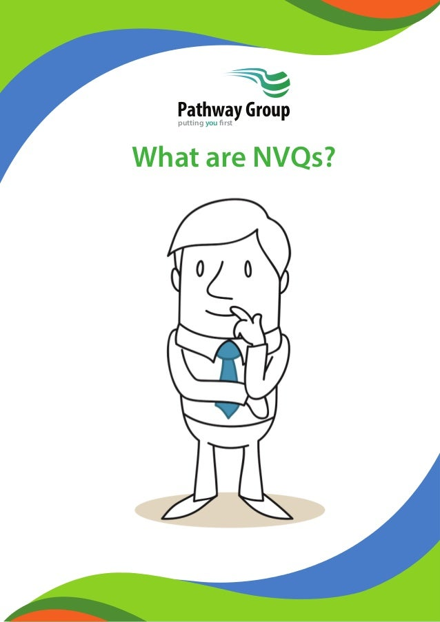 What are NVQs? Pathway Groupputting you first