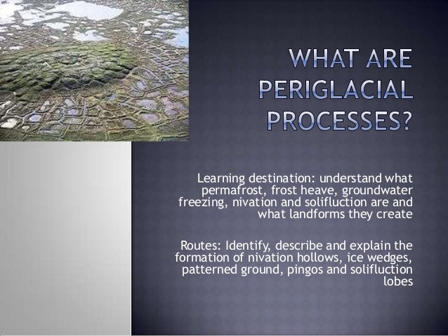 Learning destination: understand what permafrost, frost heave, groundwater freezing, nivation and solifluction are and wha...