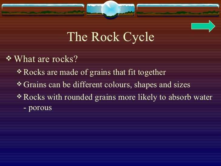 The Rock Cycle <ul><li>What are rocks? </li></ul><ul><ul><li>Rocks are made of grains that fit together </li></ul></ul><ul...
