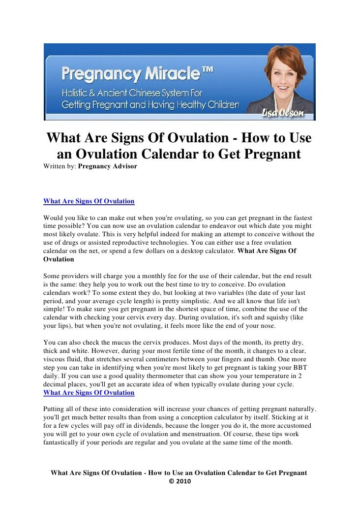 What Are Signs Of Ovulation - How to Use   an Ovulation Calendar to Get Pregnant Written by: Pregnancy Advisor    What Are...