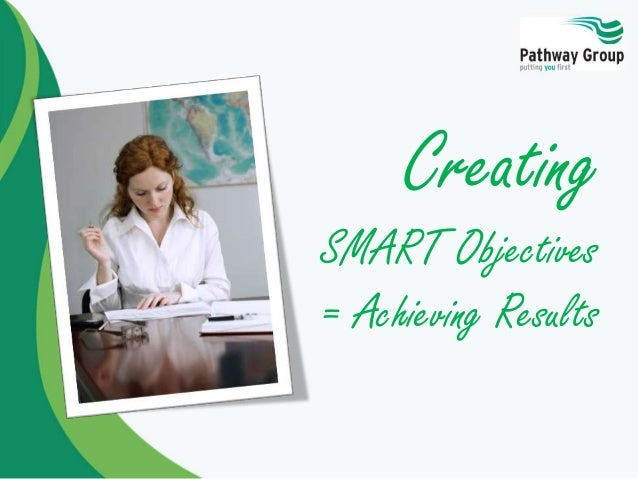 Creating SMART Objectives = Achieving Results
