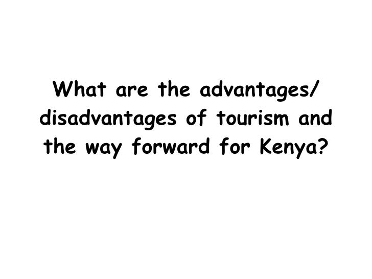 What are the advantages/ disadvantages of tourism and the way forward for Kenya?