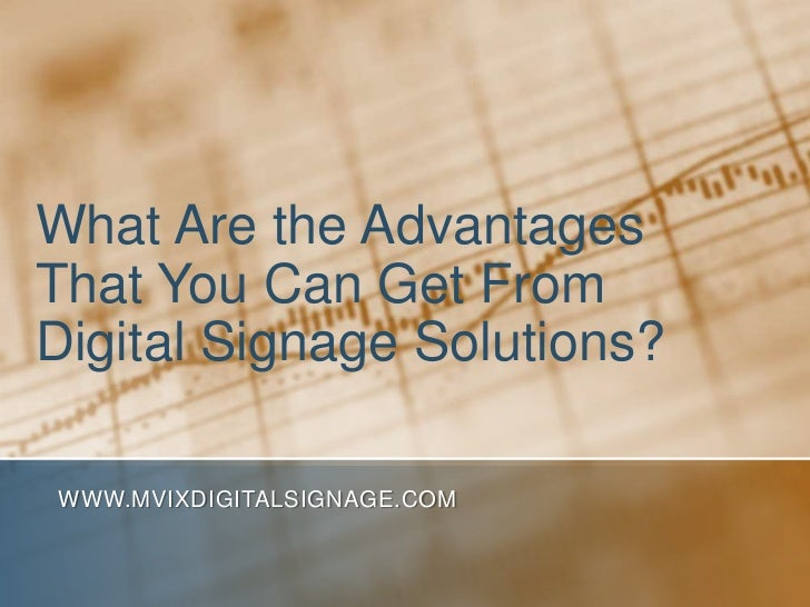 What Are the Advantages That You Can Get From Digital Signage Solutions?<br />www.MVIXDigitalSignage.com<br />