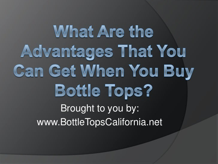 What Are the Advantages That You Can Get When You Buy Bottle Tops