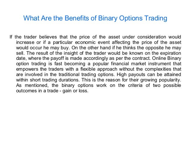 Advantages and disadvantages of Binary Options Trading: You guys already know that there are two parts of anything it the world. One is .