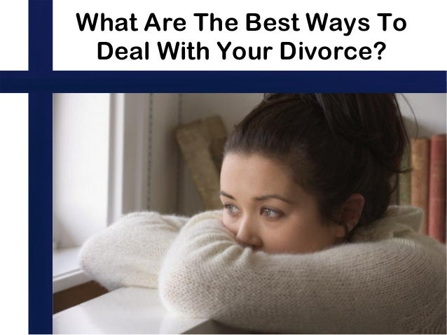How You Can Deal with Divorce After Life