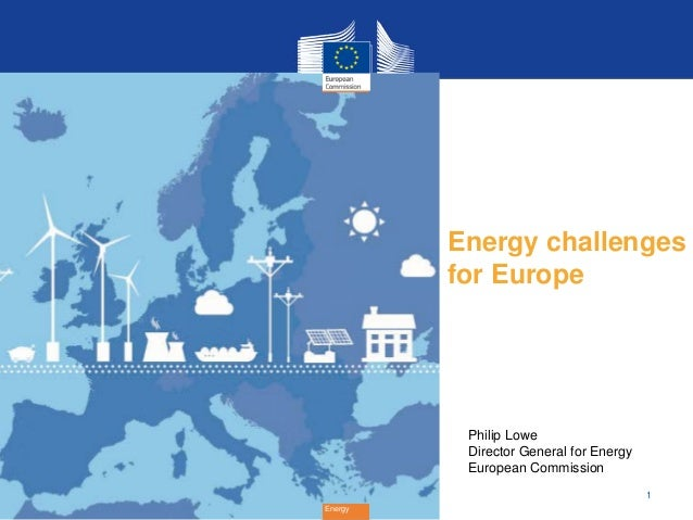 Energy challenges         for Europe          Philip Lowe          Director General for Energy          European Commissio...