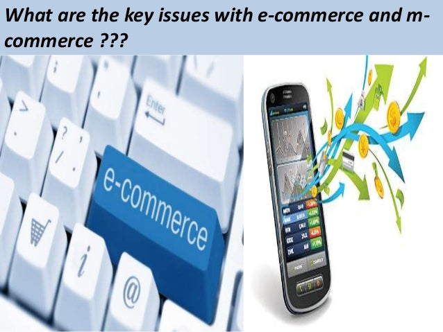 e commerce addressing key issues Ethical issues in electronic commerce: focus on privacy introduction 3problem statement 3background of the research 4trends in e-commerce 4ethical issues.