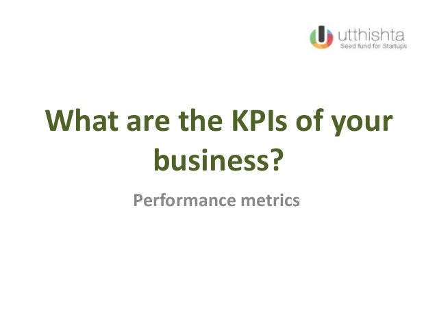 What are the KPIs of yourbusiness?Performance metrics